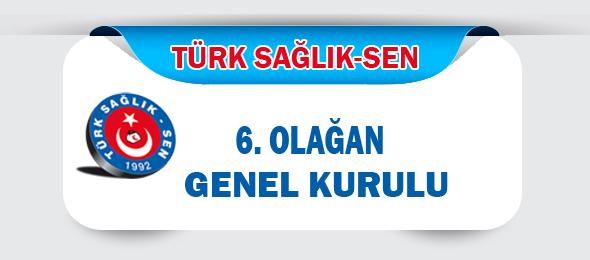 Türk Sağlık-Sen 6. Olağan Genel Kurulu