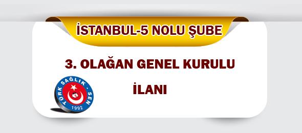 Türk Sağlık Sen İstanbul-5 Nolu Şube 3. Olağan Genel Kurul İlanı