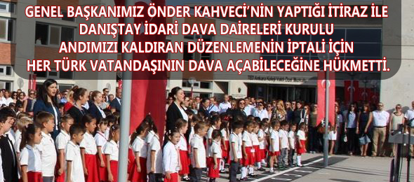 Andımızı kaldıran yönetmelik düzenlemesinin iptali ile ilgili olarak Türkiye Kamu-Sen Genel başkanı Önder Kahveci tarafından Danıştay'da iptal davası açılmıştı.