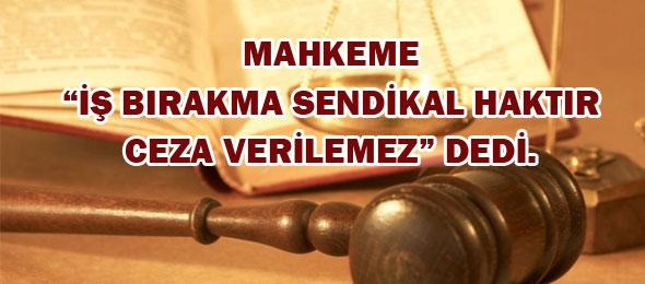 Mahkemeden Israrlı Karar: İş Bırakma Sendikal Bir Faaliyettir, Ceza Verilemez