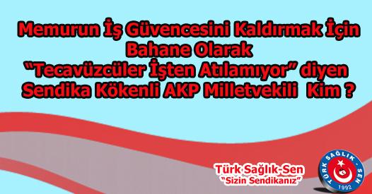 """Memurun İş Güvencesini Kaldırmak İçin Bahane Olarak """"Tecavüzcüler İşten Atılamıyor"""" Diyen Sendika Kökenli AKP Milletvekili"""